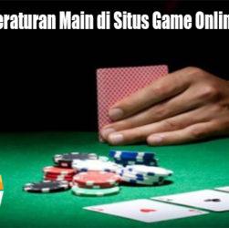 Perhatikan Peraturan Main di Situs Game Online Yang Benar