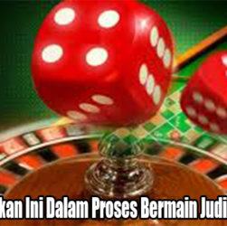 Wajib Melakukan Ini Dalam Proses Bermain Judi Casino Online