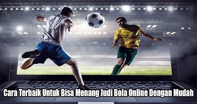 Cara Terbaik Untuk Bisa Menang Judi Bola Online Dengan Mudah