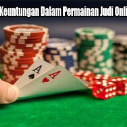Kenali Tentang Keuntungan Dalam Permainan Judi Online di Indonesia